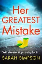Her Greatest Mistake - The most talked-about psychological thriller of summer 2018! ebook by Sarah Simpson