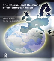 The International Relations of the EU ebook by Steve Marsh,Hans Mackenstein