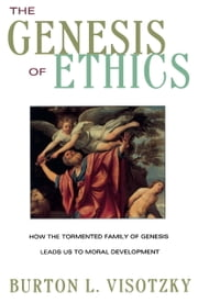 The Genesis of Ethics ebook by Burton L. Visotzky