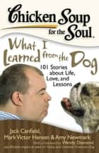 Chicken Soup for the Soul: What I Learned from the Dog ebook by Jack Canfield,Mark Victor Hansen,Amy Newmark