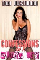 Confessions of a Dirty Slut (Lactation Erotica) ebook by Tori Westwood