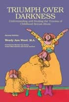 Triumph Over Darkness ebook by Wendy Ann Wood, M.A.,Marilyn Van Derbur