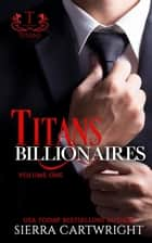 Titans Billionaires - Titans ebook by Sierra Cartwright