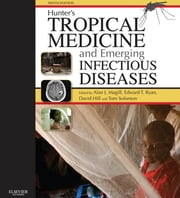 Hunter's Tropical Medicine and Emerging Infectious Disease - Expert Consult - Online ebook by Alan J. Magill,G. Thomas Strickland,James H. Maguire,Edward T Ryan,Tom Solomon