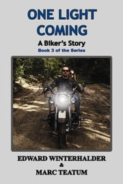 One Light Coming: A Biker's Story ebook by Edward Winterhalder,Marc Teatum