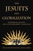 The Jesuits and Globalization - Historical Legacies and Contemporary Challenges ebook by Thomas Banchoff, José Casanova