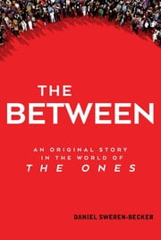 The Between - An Original Story in the World of The Ones ebook by Daniel Sweren-Becker