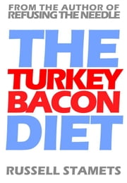 The Turkey Bacon Diet ebook by Russell Stamets