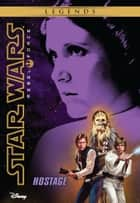 Star Wars: Rebel Force: Hostage - Book 2 ebook by Alex Wheeler