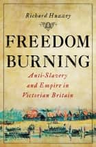 Freedom Burning ebook by Richard Huzzey