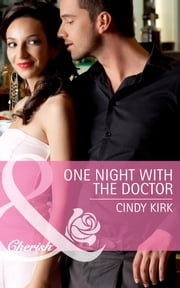 One Night with the Doctor (Mills & Boon Cherish) (Rx for Love, Book 10) ebook by Cindy Kirk