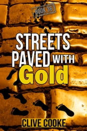 Book 36: Streets Paved with Gold ebook by Clive Cooke