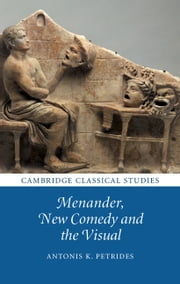 Menander, New Comedy and the Visual ebook by Antonis K. Petrides