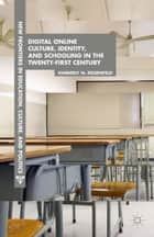 Digital Online Culture, Identity, and Schooling in the Twenty-First Century ebook by K. Rosenfeld