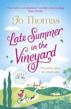 Late Summer in the Vineyard - A gorgeous read filled with sunshine and wine in the South of France eBook by Jo Thomas