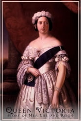 Queen Victoria - Her Life and Reign ebook by Anonymous