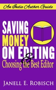 Saving Money on Editing & Choosing the Best Editor - Indie Author Guides, #1 ebook by Janell Robisch