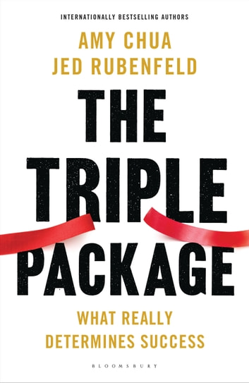 The Triple Package - What Really Determines Success ebook by Jed Rubenfeld,Amy Chua