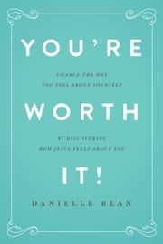 You're Worth It! ebook by Danielle Bean