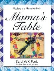 Recipes and Memories from Mama's Table ebook by Linda K. Farris