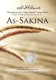 As-Sakina - Calmness, Tranquility and Reassurance Inspired by the Qu'ran and the Sunnah with words from the heart, that keep it real ebook by by the Gift of the Pen