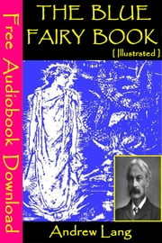 The Blue Fairy Book [ Illustrated ] - [ Free Audiobooks Download ] ebook by Andrew Lang