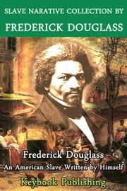 SLAVE NARRATIVE COLLECTION ebook by FREDERICK DOUGLASS,Keybook Publishing
