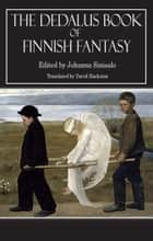 The Dedalus Book of Finnish Fantasy ebook by Johanna Sinisalo, David Hackston