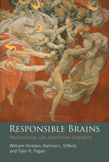 Responsible Brains - Neuroscience, Law, and Human Culpability eBook by William Hirstein,Katrina L. Sifferd,Tyler K. Fagan