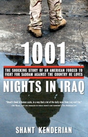 1001 Nights in Iraq - The Shocking Story of an American Forced to Fight for Saddam Against the Country He Loves ebook by Shant Kenderian