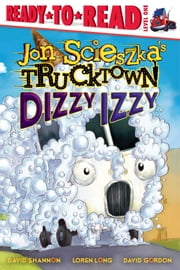 Dizzy Izzy ebook by Jon Scieszka,David Shannon,Loren Long,David Gordon