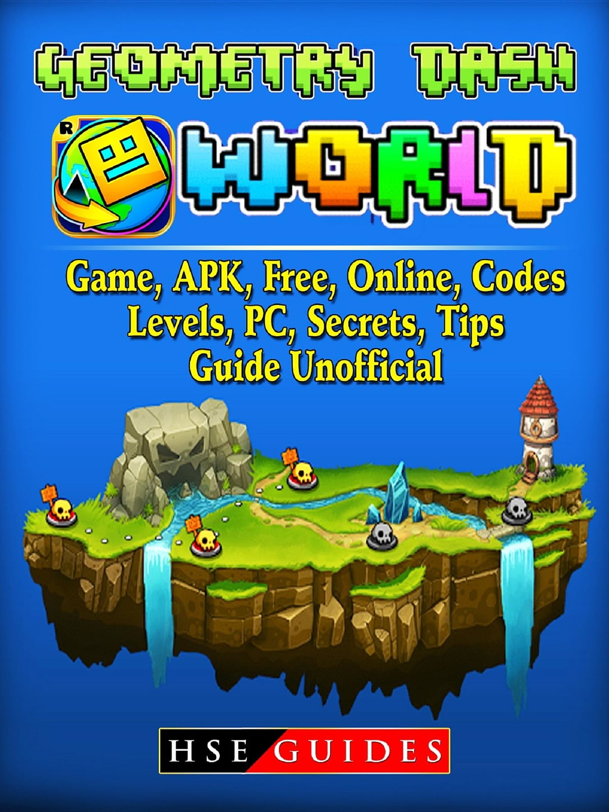 Geometry Dash World, Game, APK, Free, Online, Codes, Levels, PC, Secrets,  Tips, Guide Unofficial ebook by Hse Guides - Rakuten Kobo