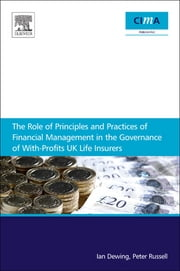 The role of principles and practices of financial management in the governance of with-profits UK life insurers ebook by Ian Dewing,Peter Russell