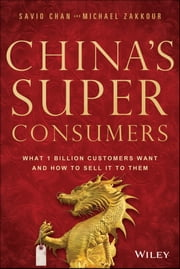 China's Super Consumers - What 1 Billion Customers Want and How to Sell it to Them ebook by Savio Chan,Michael Zakkour