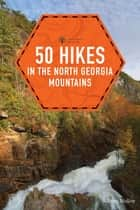 50 Hikes in the North Georgia Mountains (Third Edition) (Explorer's 50 Hikes) ebook by Johnny Molloy
