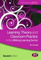 Learning Theory and Classroom Practice in the Lifelong Learning Sector ebook by Jim Gould