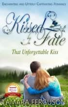 That Unforgettable Kiss - Kissed By Fate, #1 ebook by tamara ferguson