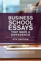 Business School Essays That Made a Difference, 6th Edition ebook by Princeton Review