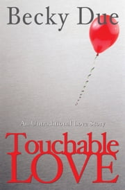 Touchable Love: An Untraditional Love Story ebook by Becky Due