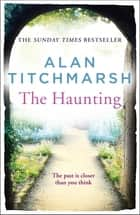 The Haunting - A story of love, betrayal and intrigue from bestselling novelist and national treasure Alan Titchmarsh. ebook by Alan Titchmarsh