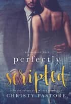 Perfectly Scripted ebook by Christy Pastore