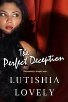 The Perfect Deception ebook by Lutishia Lovely