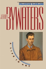 Jerry Bywaters - A Life in Art ebook by Francine Carraro,Ron  Tyler