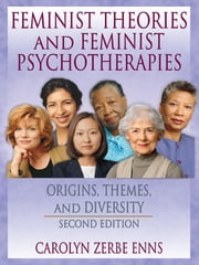 Feminist Theories and Feminist Psychotherapies - Origins, Themes, and Diversity, Second Edition ebook by J Dianne Garner,Carolyn Z Enns