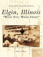 Elgin: - Wish You Were Here ebook by William E. Bennett