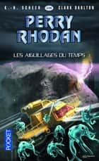 Perry Rhodan n°336 : Les Aiguillages du temps ebook by K.-H. SCHEER, Claude LAMY, Clark DARLTON
