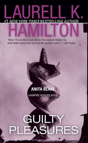 Guilty Pleasures - An Anita Blake, Vampire Hunter Novel ebook by Laurell K. Hamilton