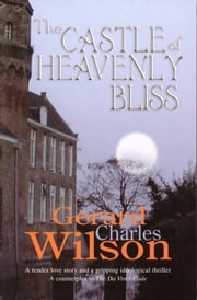 The Castle of Heavenly Bliss - Revised Ebook Edition ebook by Gerard  Charles Wilson