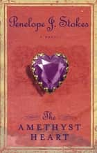 The Amethyst Heart - Newly Repackaged Edition ebook by Penelope J. Stokes