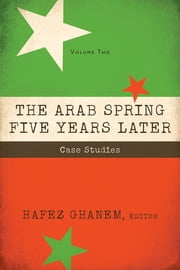 The Arab Spring Five Years Later: Vol 2 - Case Studies ebook by Hafez Ghanem